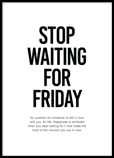 Stop Waiting for Friday Affiche dans le groupe Affiches / Affiche citation chez Desenio AB (12001)